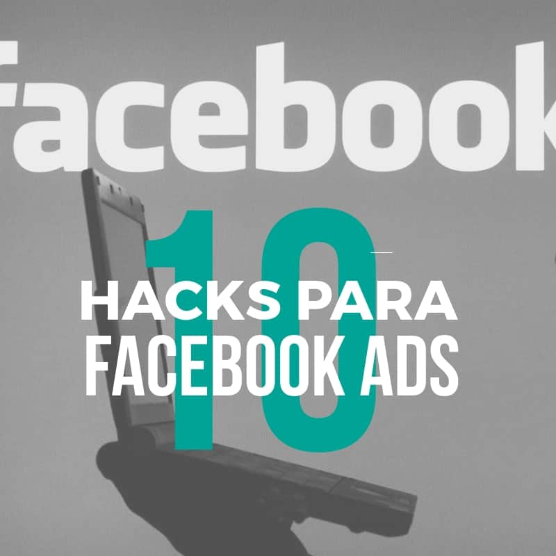 10 Hacks de Facebook Ads