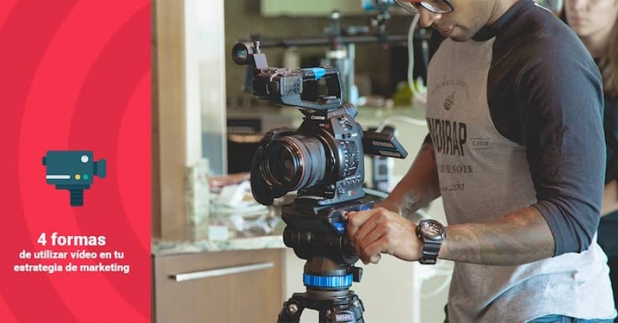 4 formas de utilizar el video en tu estrategia de marketing