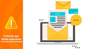 5 ERRORES DE EMAIL MARKETING QUE DEBES SOLUCIONAR